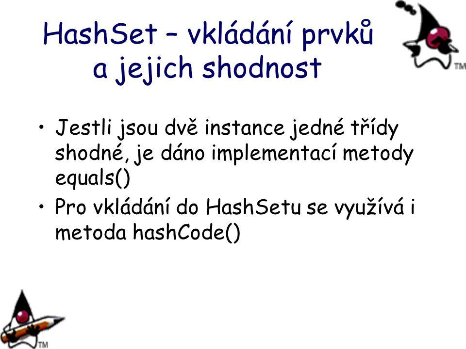 HashSet – vkládání prvků a jejich shodnost Jestli jsou dvě instance jedné třídy shodné, je dáno implementací metody equals() Pro vkládání do HashSetu