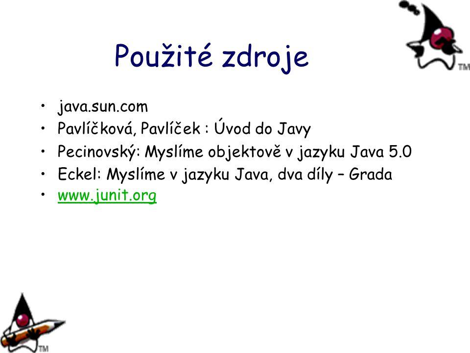 Použité zdroje java.sun.com Pavlíčková, Pavlíček : Úvod do Javy Pecinovský: Myslíme objektově v jazyku Java 5.0 Eckel: Myslíme v jazyku Java, dva díly