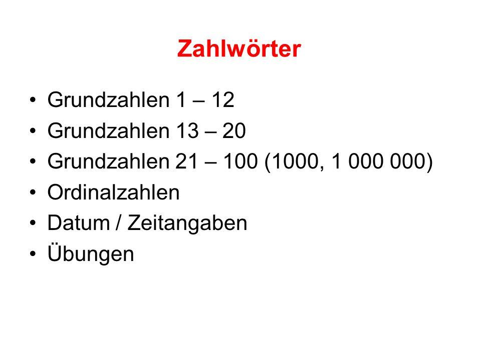 Zahlwörter Grundzahlen 1 – 12 Grundzahlen 13 – 20 Grundzahlen 21 – 100 (1000, 1 000 000) Ordinalzahlen Datum / Zeitangaben Übungen
