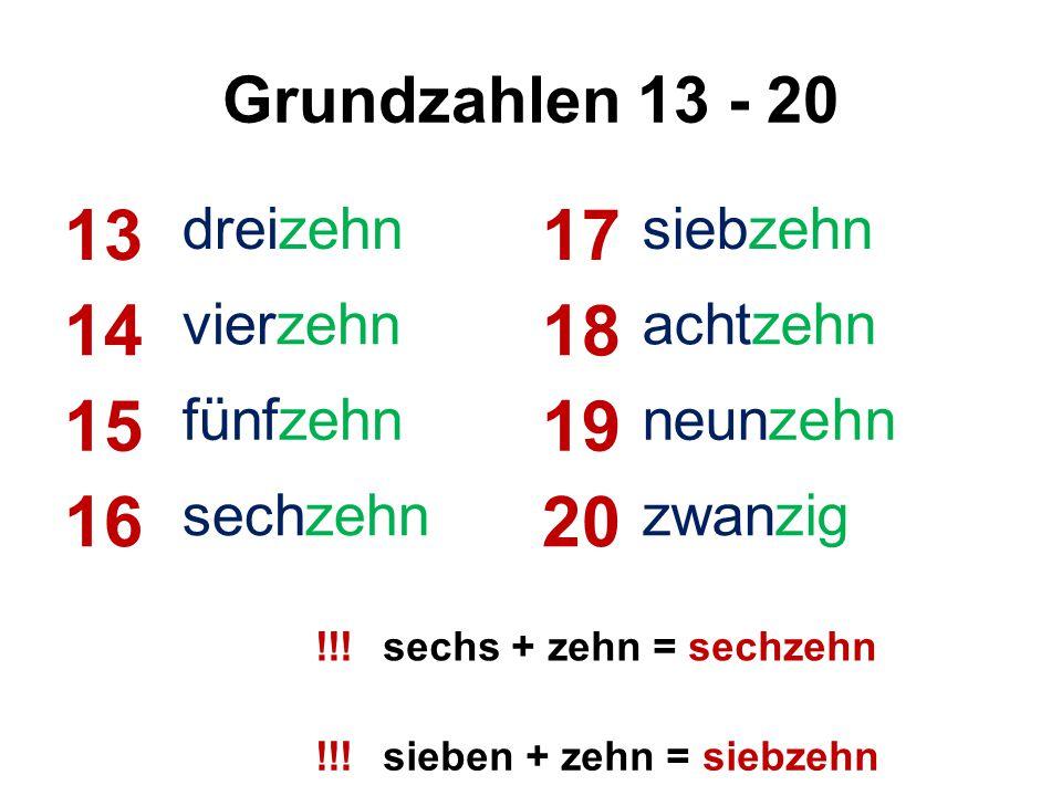 Grundzahlen 13 - 20 13 dreizehn 17 siebzehn 14 vierzehn 18 achtzehn 15 fünfzehn 19 neunzehn 16 sechzehn 20 zwanzig !!!sechs + zehn = sechzehn !!!sieben + zehn = siebzehn