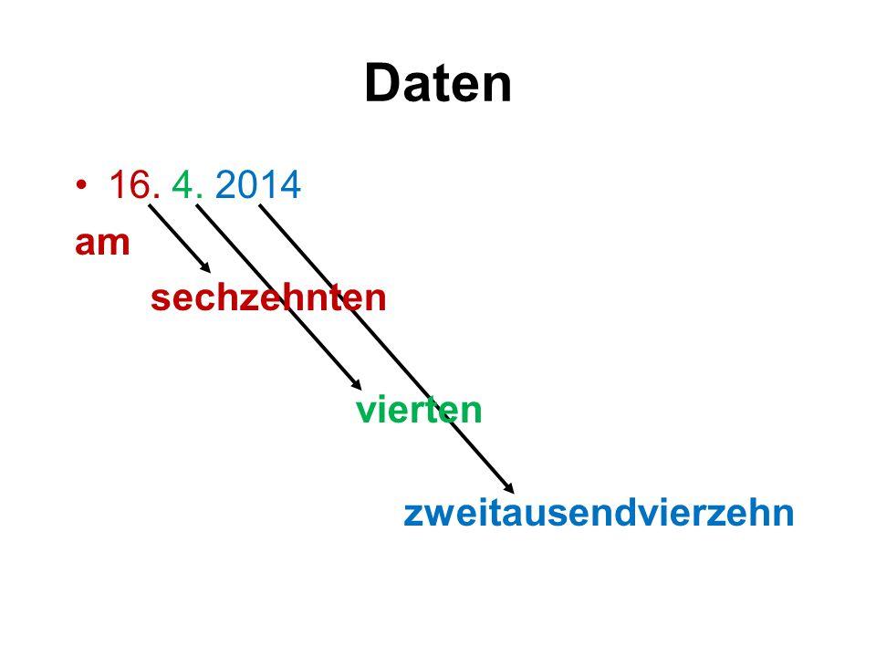 Daten 16. 4. 2014 am sechzehnten vierten zweitausendvierzehn