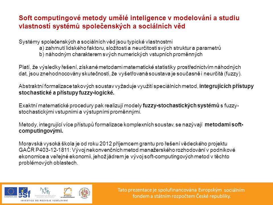 ZÁVĚR Procedury exaktních věd (numerická matematika, matematická logika) jsou schopny formalizovat a efektivně využívat náhodnost a neurčitost složitých soustav (ne-exaktních) společenských a sociálních věd prostřednictvím nekonvenčních nenumerických metod jak k jejich abstraktnímu modelování tak i k simulačnímu vyšetřování jejich vlastností a chování.