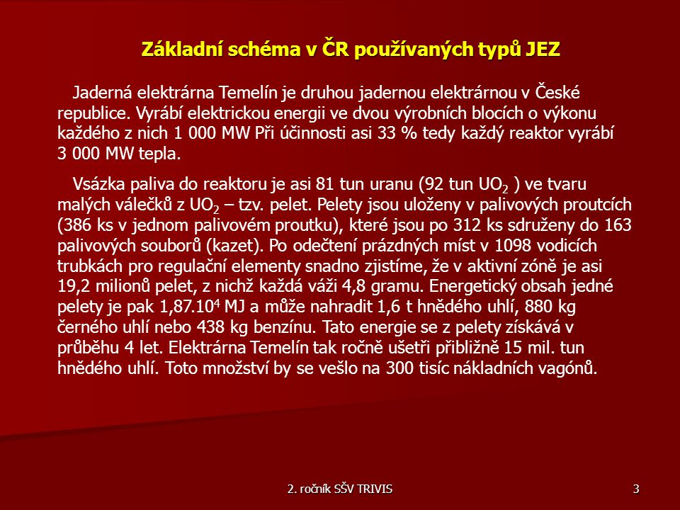 2. ročník SŠV TRIVIS 3 Základní schéma v ČR používaných typů JEZ Jaderná elektrárna Temelín je druhou jadernou elektrárnou v České republice. Vyrábí e