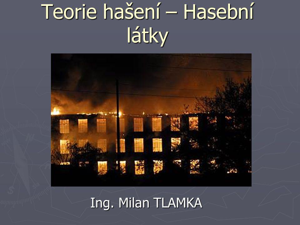 Teorie hašení – Hasební látky Ing. Milan TLAMKA
