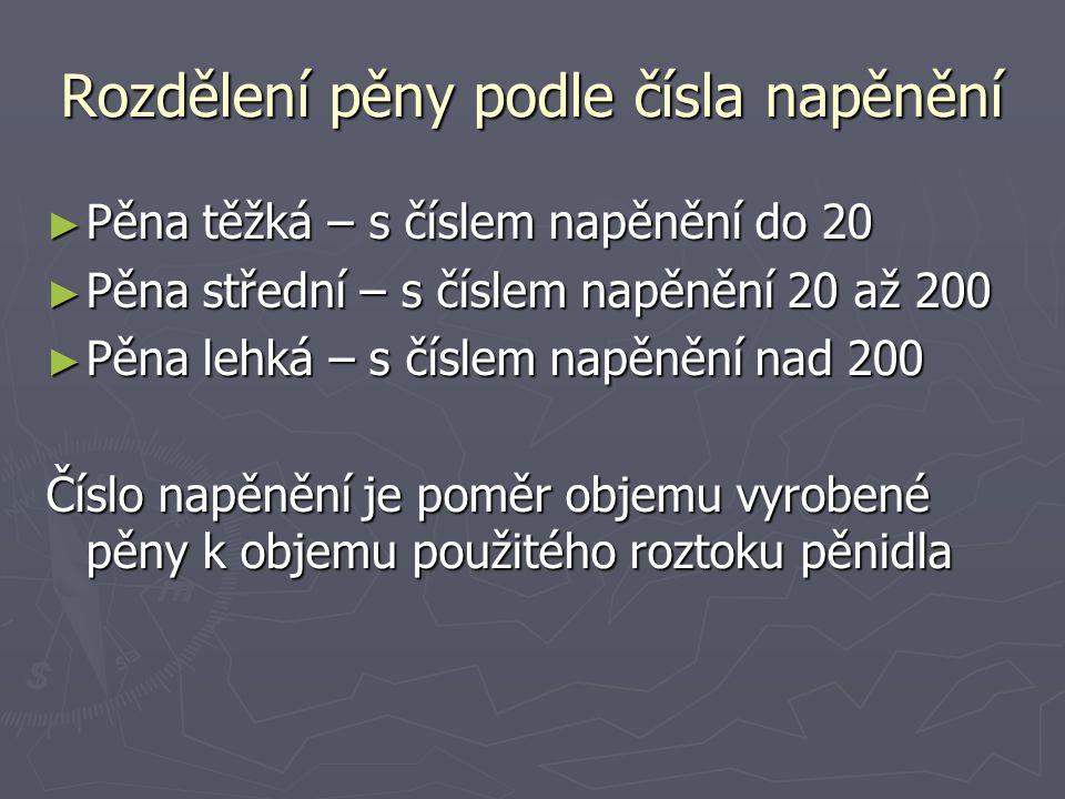 Rozdělení pěny podle čísla napěnění ► Pěna těžká – s číslem napěnění do 20 ► Pěna střední – s číslem napěnění 20 až 200 ► Pěna lehká – s číslem napěně