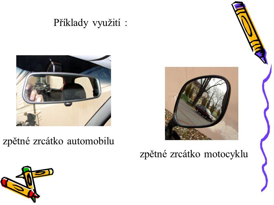 Využití: - zrcadla u nepřehledných míst na silnicích - zpětná zrcátka - dekorační interiérové zrcadlo - zdravotnictví (stomatolog, optika, ušní a krčn