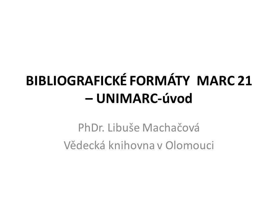Označení polí, podpolí a indikátorů – Označení pole – třímístné číslo – Označení indikátoru – hodnota indikátoru 0, 1 nebo 2 ; mezera # – Označení podpole - $ Vědecká knihovna v Olomouci PhDr.