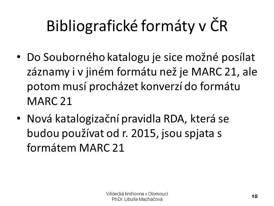 Bibliografické formáty v ČR Do Souborného katalogu je sice možné posílat záznamy i v jiném formátu než je MARC 21, ale potom musí procházet konverzí d