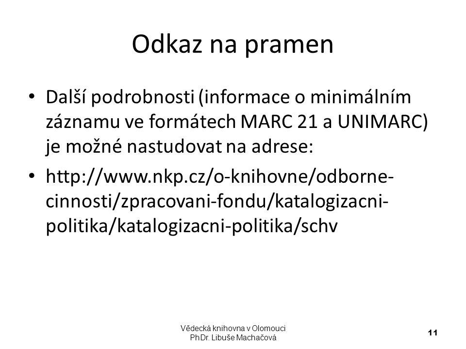 Odkaz na pramen Další podrobnosti (informace o minimálním záznamu ve formátech MARC 21 a UNIMARC) je možné nastudovat na adrese: http://www.nkp.cz/o-k