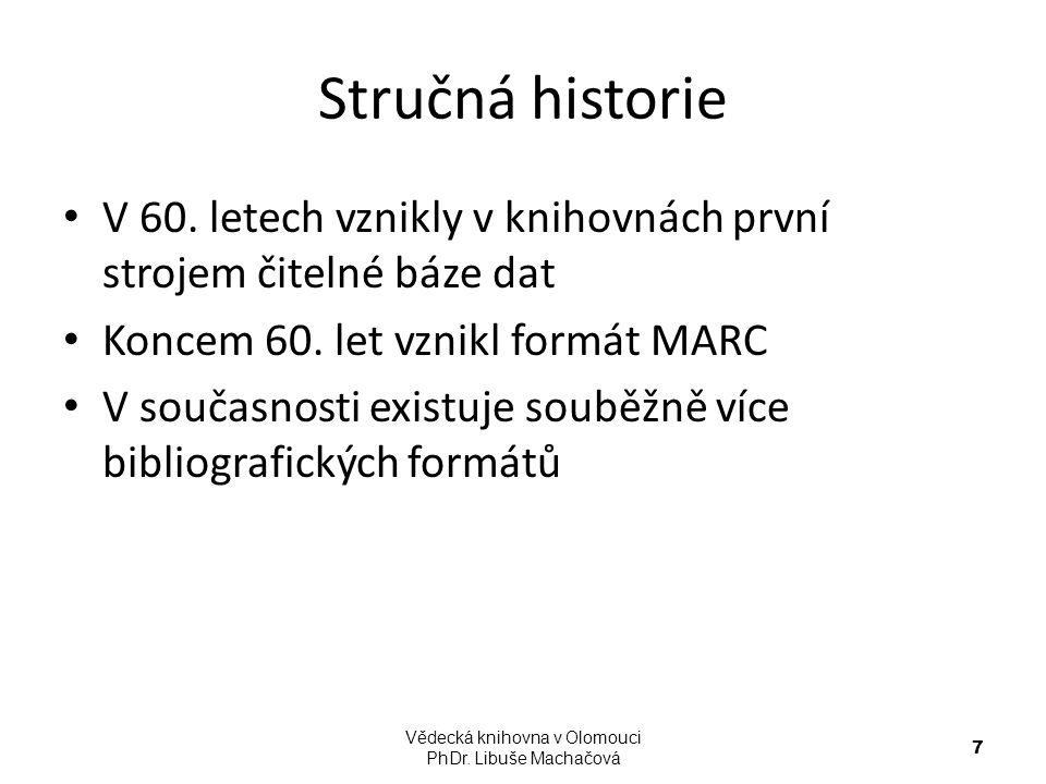 Stručná historie V 60. letech vznikly v knihovnách první strojem čitelné báze dat Koncem 60. let vznikl formát MARC V současnosti existuje souběžně ví
