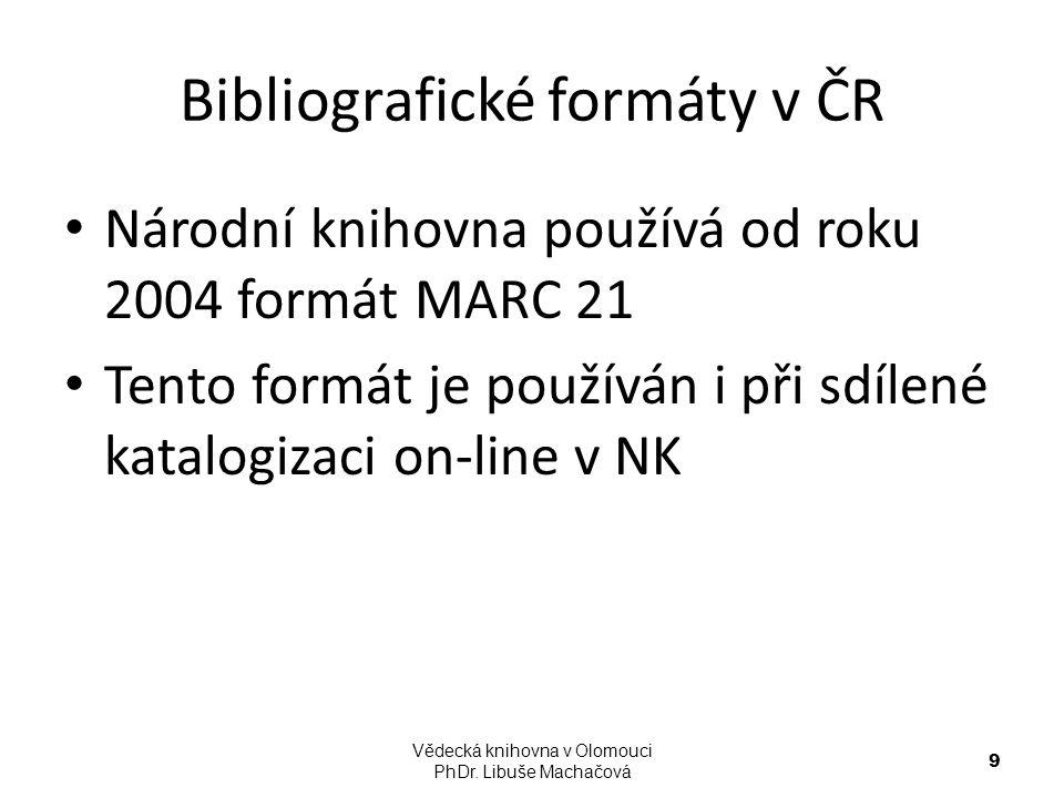Bibliografické formáty v ČR Národní knihovna používá od roku 2004 formát MARC 21 Tento formát je používán i při sdílené katalogizaci on-line v NK Věde