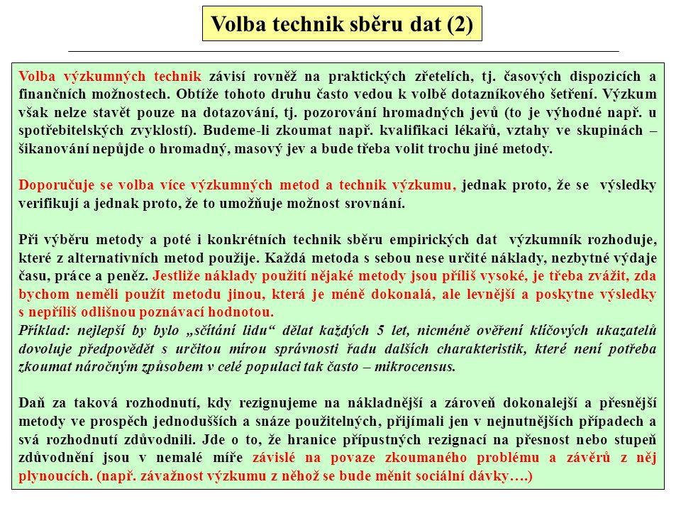 Volba technik sběru dat (2) Volba výzkumných technik závisí rovněž na praktických zřetelích, tj. časových dispozicích a finančních možnostech. Obtíže