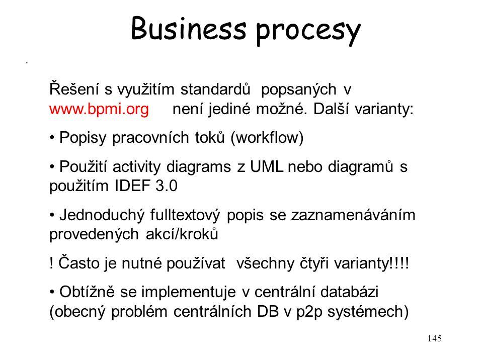 145 Business procesy.Řešení s využitím standardů popsaných v www.bpmi.org není jediné možné.
