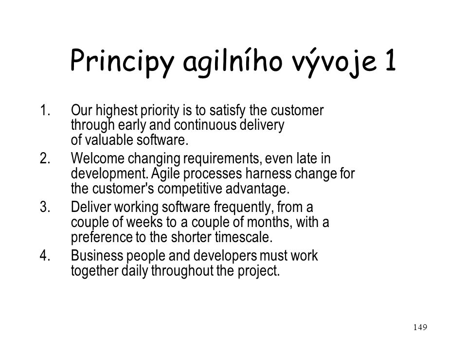 149 Principy agilního vývoje 1 1.Our highest priority is to satisfy the customer through early and continuous delivery of valuable software. 2.Welcome