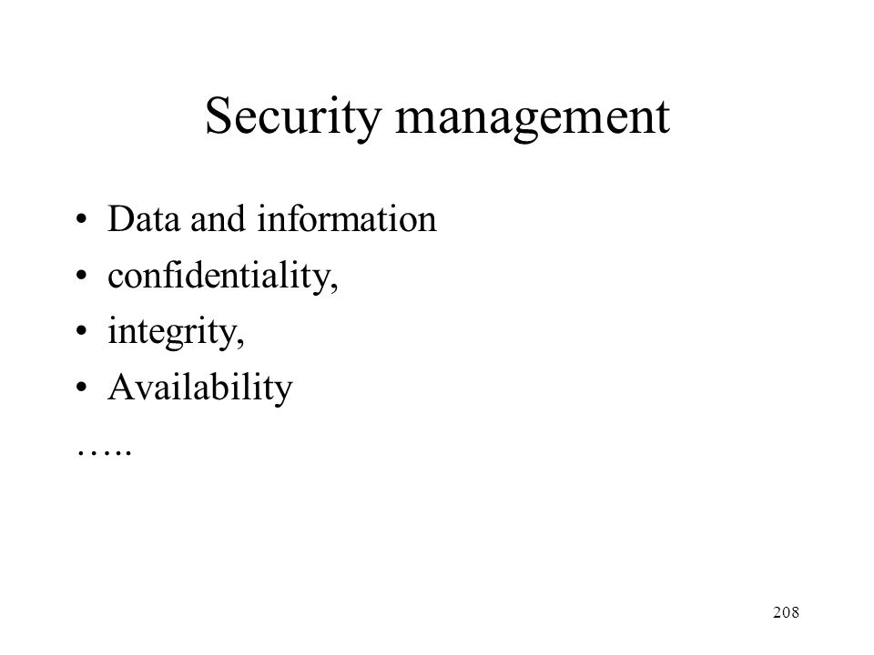 208 Security management Data and information confidentiality, integrity, Availability …..