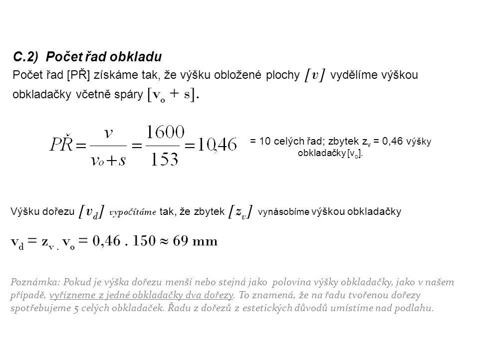 C.2) Počet řad obkladu Počet řad [PŘ] získáme tak, že výšku obložené plochy [v] vydělíme výškou obkladačky včetně spáry [v o + s]. = 10 celých řad; zb