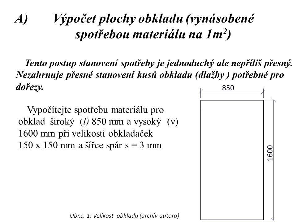 A)Výpočet plochy obkladu (vynásobené spotřebou materiálu na 1m 2 ) Tento postup stanovení spotřeby je jednoduchý ale nepříliš přesný. Nezahrnuje přesn
