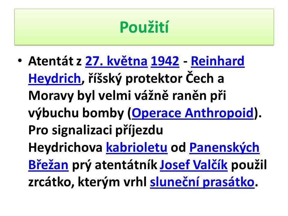 Použití Atentát z 27. května 1942 - Reinhard Heydrich, říšský protektor Čech a Moravy byl velmi vážně raněn při výbuchu bomby (Operace Anthropoid). Pr