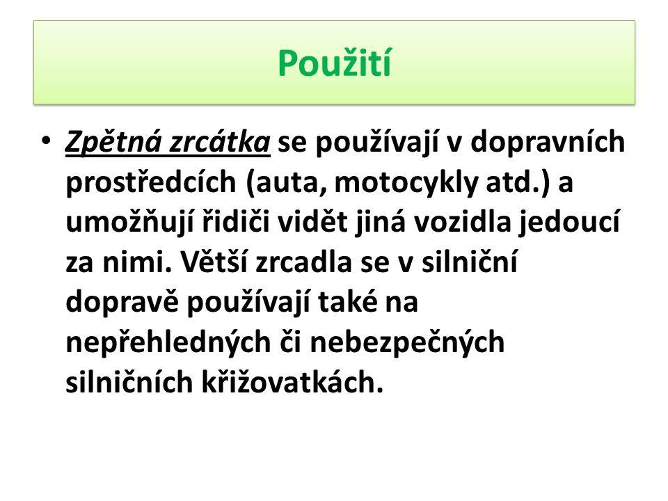 Použití Zpětná zrcátka se používají v dopravních prostředcích (auta, motocykly atd.) a umožňují řidiči vidět jiná vozidla jedoucí za nimi.