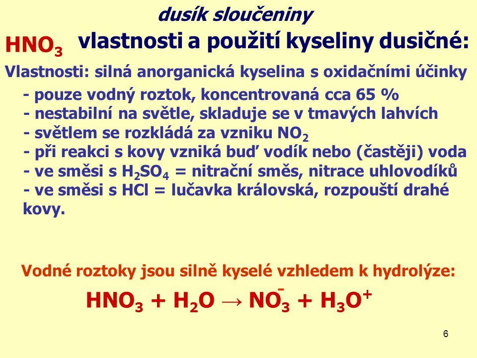 6 vlastnosti a použití kyseliny dusičné: HNO 3 Vlastnosti: silná anorganická kyselina s oxidačními účinky - pouze vodný roztok, koncentrovaná cca 65 %