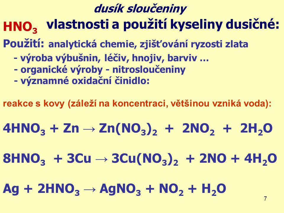 7 vlastnosti a použití kyseliny dusičné: HNO 3 Použití: analytická chemie, zjišťování ryzosti zlata - výroba výbušnin, léčiv, hnojiv, barviv … - organ