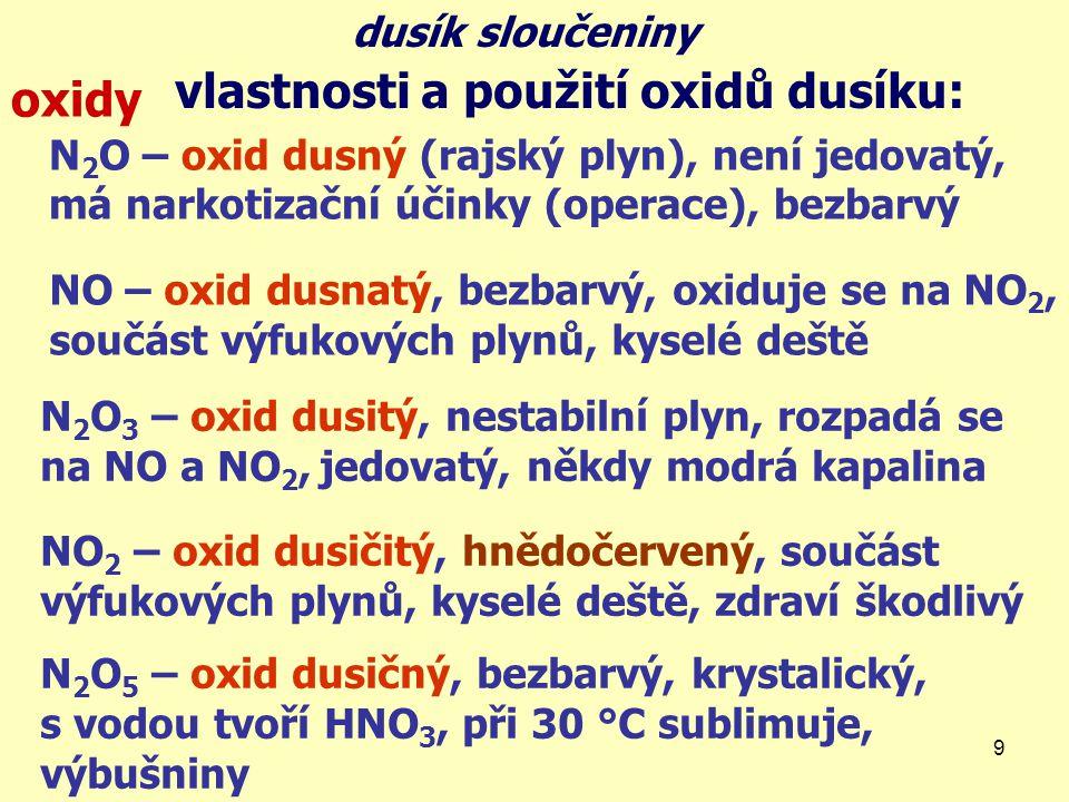 9 vlastnosti a použití oxidů dusíku: oxidy dusík sloučeniny N 2 O – oxid dusný (rajský plyn), není jedovatý, má narkotizační účinky (operace), bezbarv