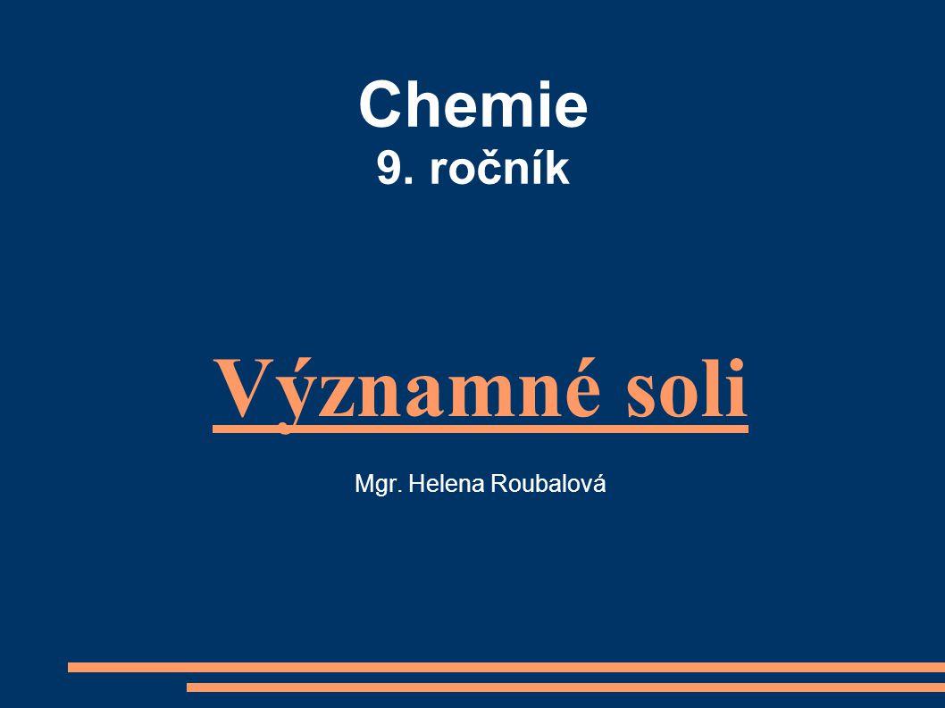 Chemie 9. ročník Významné soli Mgr. Helena Roubalová