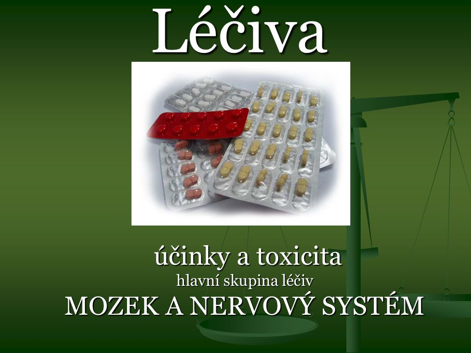 Léčiva účinky a toxicita účinky a toxicita hlavní skupina léčiv MOZEK A NERVOVÝ SYSTÉM