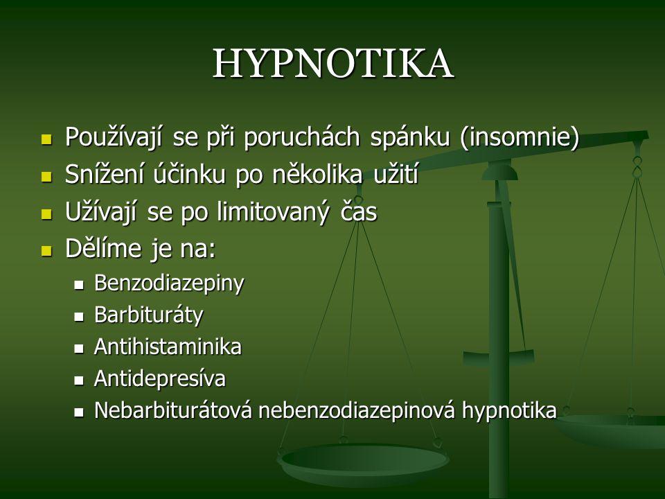 HYPNOTIKA Používají se při poruchách spánku (insomnie) Používají se při poruchách spánku (insomnie) Snížení účinku po několika užití Snížení účinku po