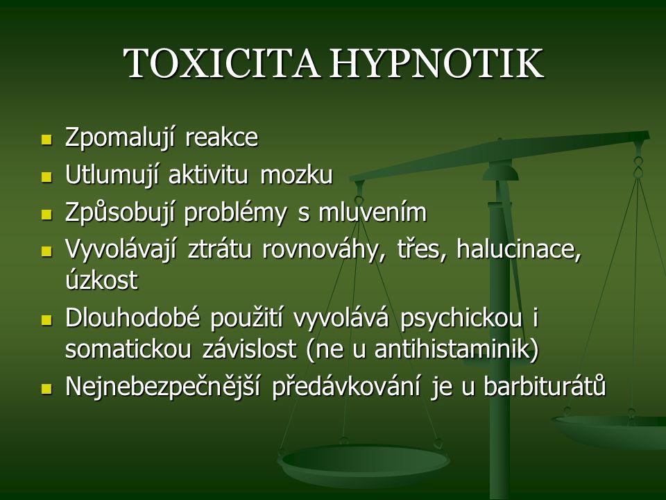TOXICITA HYPNOTIK Zpomalují reakce Zpomalují reakce Utlumují aktivitu mozku Utlumují aktivitu mozku Způsobují problémy s mluvením Způsobují problémy s