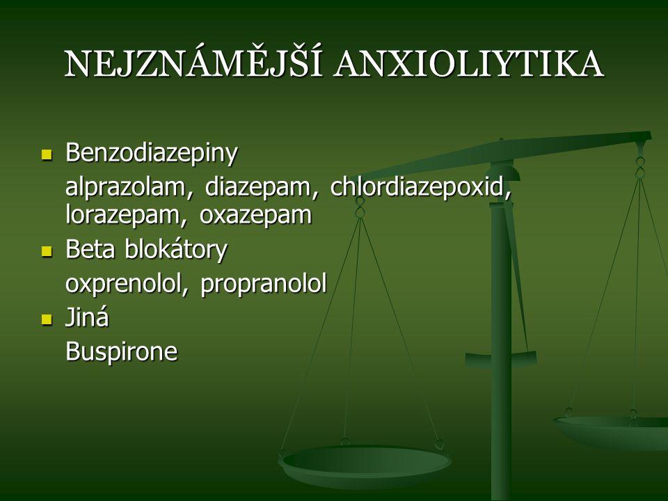 NEJZNÁMĚJŠÍ ANXIOLIYTIKA Benzodiazepiny Benzodiazepiny alprazolam, diazepam, chlordiazepoxid, lorazepam, oxazepam Beta blokátory Beta blokátory oxpren