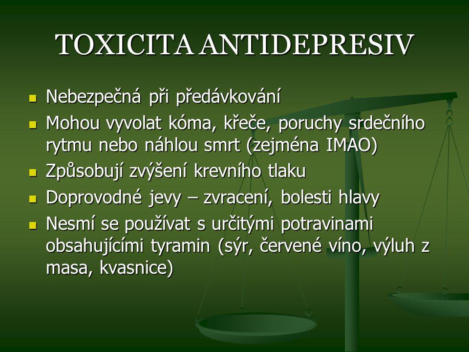 TOXICITA ANTIDEPRESIV Nebezpečná při předávkování Nebezpečná při předávkování Mohou vyvolat kóma, křeče, poruchy srdečního rytmu nebo náhlou smrt (zej