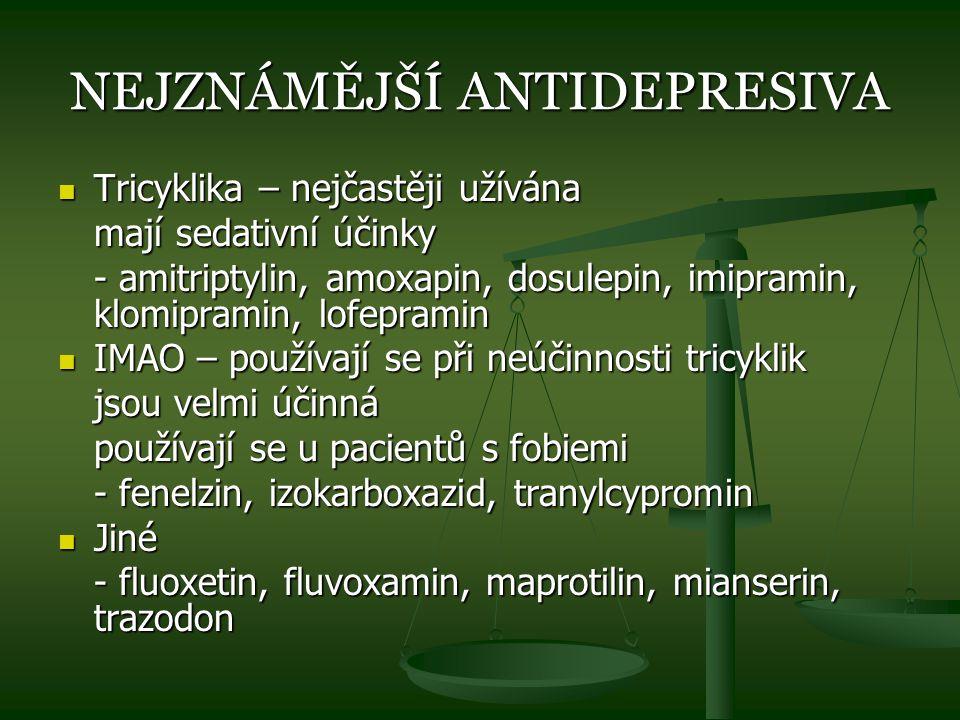 NEJZNÁMĚJŠÍ ANTIDEPRESIVA Tricyklika – nejčastěji užívána Tricyklika – nejčastěji užívána mají sedativní účinky - amitriptylin, amoxapin, dosulepin, i