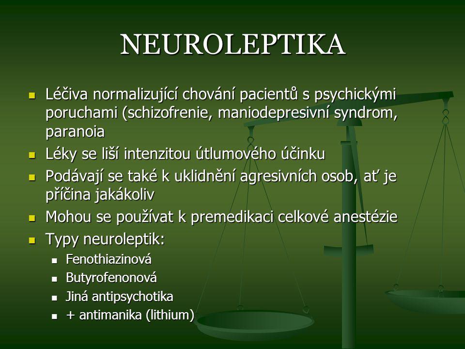 NEUROLEPTIKA Léčiva normalizující chování pacientů s psychickými poruchami (schizofrenie, maniodepresivní syndrom, paranoia Léčiva normalizující chová