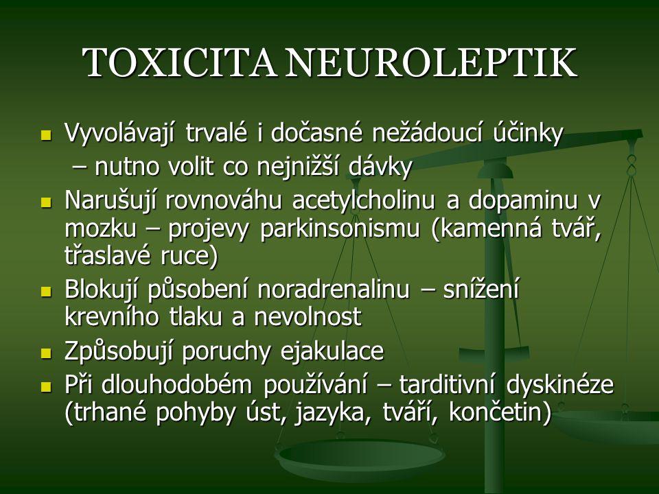TOXICITA NEUROLEPTIK Vyvolávají trvalé i dočasné nežádoucí účinky Vyvolávají trvalé i dočasné nežádoucí účinky – nutno volit co nejnižší dávky – nutno