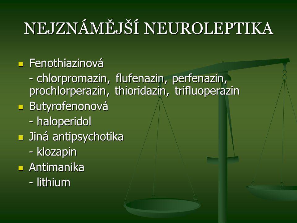NEJZNÁMĚJŠÍ NEUROLEPTIKA Fenothiazinová Fenothiazinová - chlorpromazin, flufenazin, perfenazin, prochlorperazin, thioridazin, trifluoperazin Butyrofen