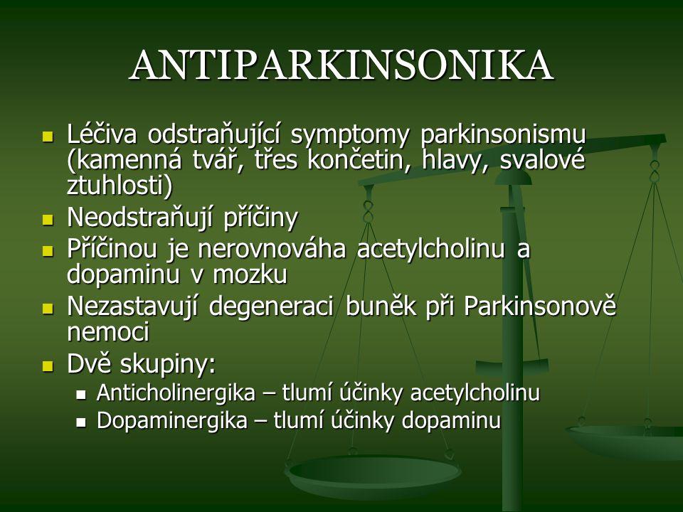 ANTIPARKINSONIKA Léčiva odstraňující symptomy parkinsonismu (kamenná tvář, třes končetin, hlavy, svalové ztuhlosti) Léčiva odstraňující symptomy parki