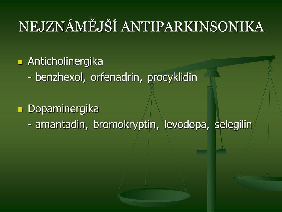 NEJZNÁMĚJŠÍ ANTIPARKINSONIKA Anticholinergika Anticholinergika - benzhexol, orfenadrin, procyklidin Dopaminergika Dopaminergika - amantadin, bromokryp