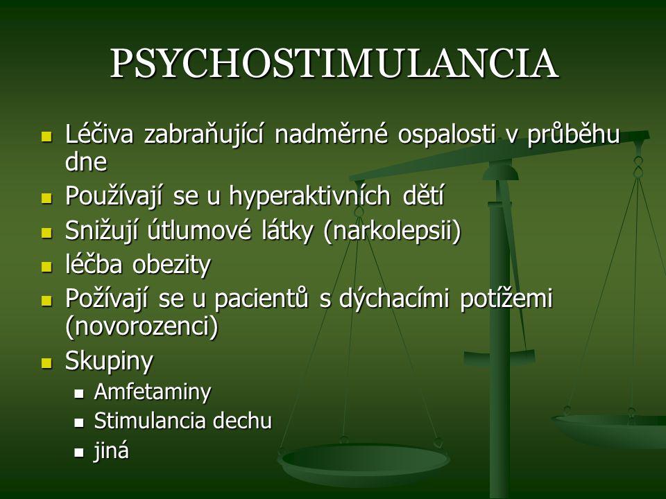 PSYCHOSTIMULANCIA Léčiva zabraňující nadměrné ospalosti v průběhu dne Léčiva zabraňující nadměrné ospalosti v průběhu dne Používají se u hyperaktivníc