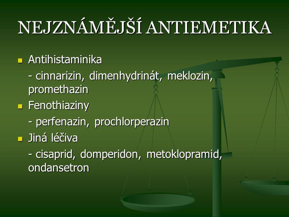 NEJZNÁMĚJŠÍ ANTIEMETIKA Antihistaminika Antihistaminika - cinnarizin, dimenhydrinát, meklozin, promethazin Fenothiaziny Fenothiaziny - perfenazin, pro