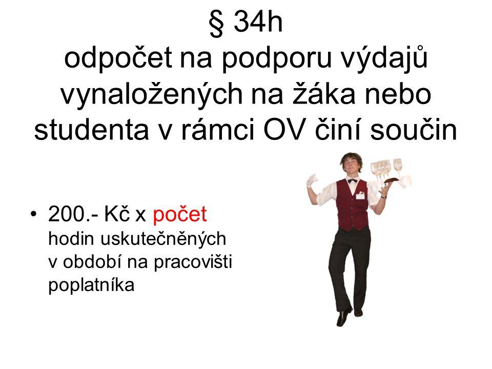 § 34h odpočet na podporu výdajů vynaložených na žáka nebo studenta v rámci OV činí součin 200.- Kč x počet hodin uskutečněných v období na pracovišti