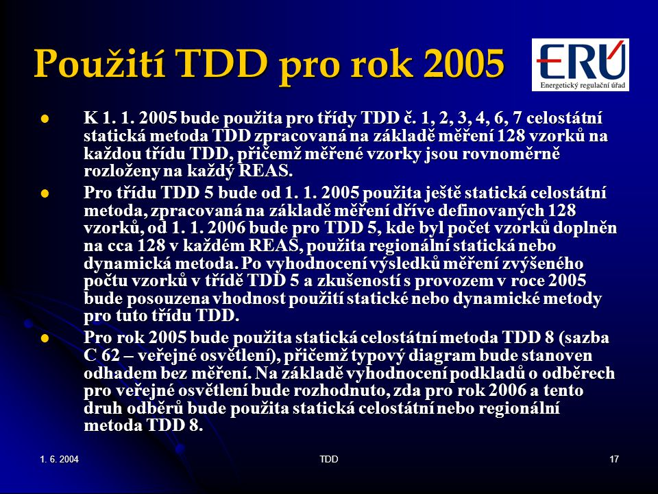 1. 6. 2004TDD17 Použití TDD pro rok 2005 K 1. 1. 2005 bude použita pro třídy TDD č. 1, 2, 3, 4, 6, 7 celostátní statická metoda TDD zpracovaná na zákl