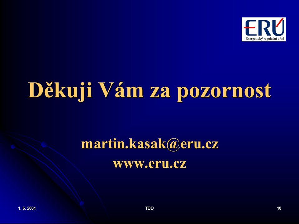 1. 6. 2004TDD18 Děkuji Vám za pozornost martin.kasak@eru.czwww.eru.cz