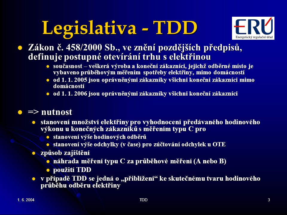 1. 6. 2004TDD3 Legislativa - TDD Zákon č. 458/2000 Sb., ve znění pozdějších předpisů, definuje postupné otevírání trhu s elektřinou Zákon č. 458/2000