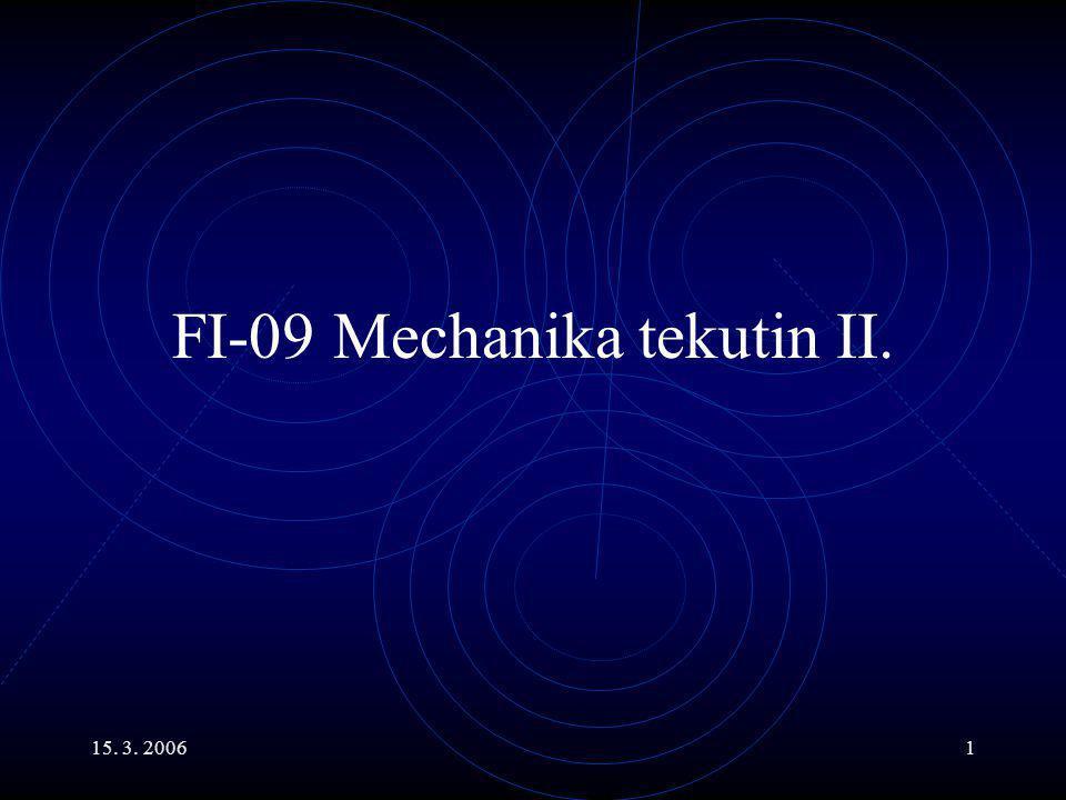 15. 3. 20061 FI-09 Mechanika tekutin II.