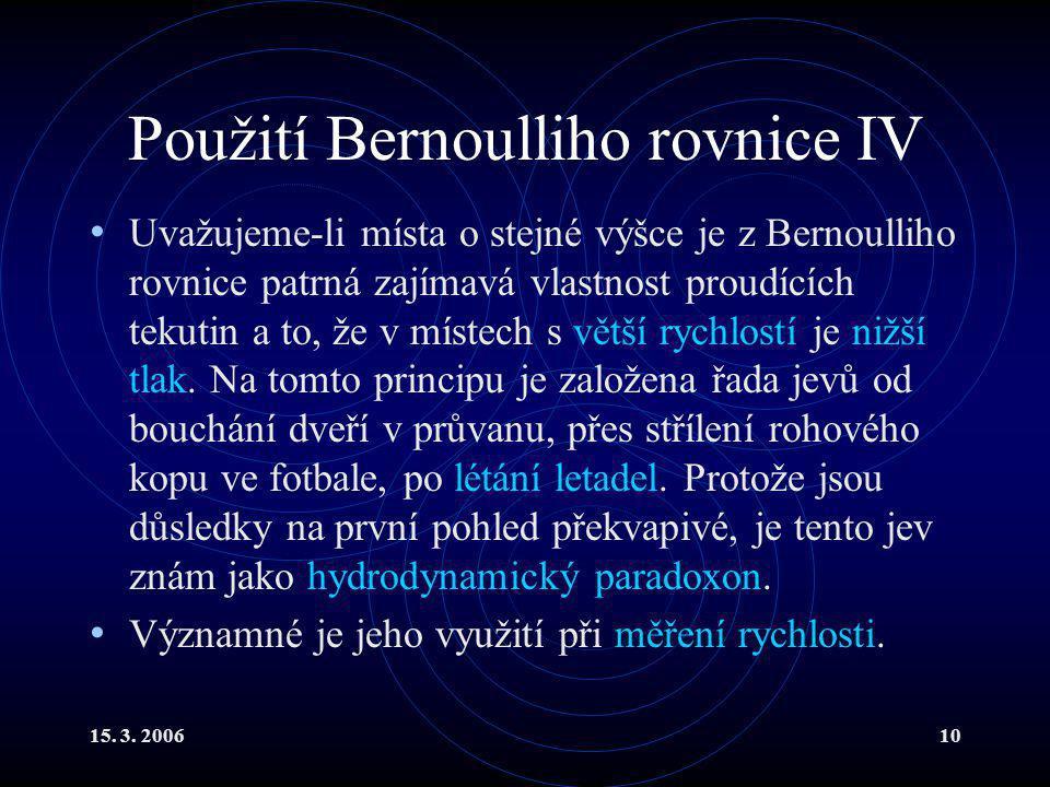 15. 3. 200610 Použití Bernoulliho rovnice IV Uvažujeme-li místa o stejné výšce je z Bernoulliho rovnice patrná zajímavá vlastnost proudících tekutin a