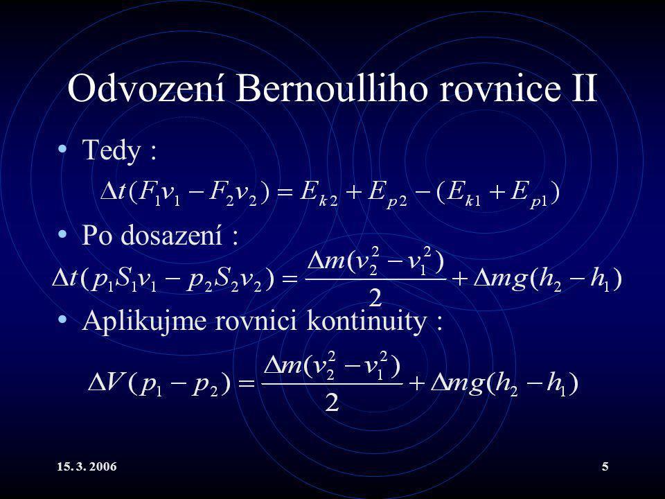 15. 3. 20065 Odvození Bernoulliho rovnice II Tedy : Po dosazení : Aplikujme rovnici kontinuity :
