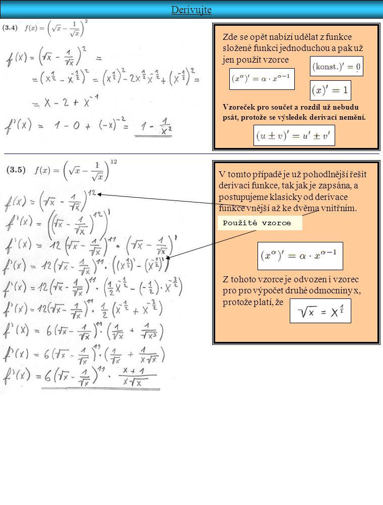 Derivujte V tomto případě je už pohodlnější řešit derivaci funkce, tak jak je zapsána, a postupujeme klasicky od derivace funkce vnější až ke dvěma vn