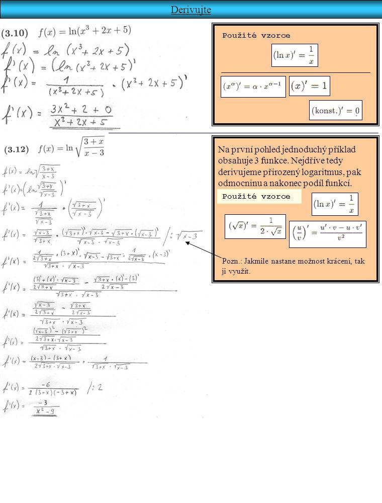 Derivujte Na první pohled jednoduchý příklad obsahuje 3 funkce. Nejdříve tedy derivujeme přirozený logaritmus, pak odmocninu a nakonec podíl funkcí. P