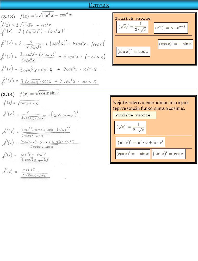 Derivujte Nejdříve derivujeme odmocninu a pak teprve součin funkcí sinus a cosinus. Použité vzorce